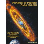 Pământul Se Trezeşte: Profeţii 2012-2030 (Sal Rachele şi Fondatorii)