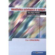Identitatea axiologica a culturii. Eseu despre realitatea si virtualitatea valorilor culturale