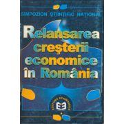 Relansarea creşterii economice în România: Simpozion Ştiinţific Naţional: Bucureşti, 12 mai 2000