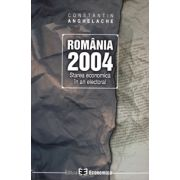 Romania 2004. Starea economica in an electoral