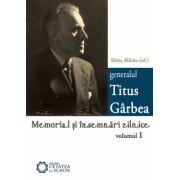 Generalul Titus Gârbea. Memorial şi însemnări zilnice, vol. I