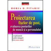 PROIECTAREA FIŞELOR DE POST, EVALUAREA POSTURILOR DE MUNCĂ ŞI A PERSONALULUI: Un ghid practic pentru managerii de resurse umane