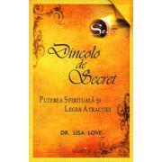 Dincolo de Secret - Puterea spirituala si legea atractiei