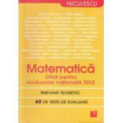 Matematica : Ghid pentru evaluare nationala 2012, breviar teoretic, 60 de teste de evaluare