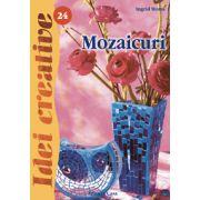 Mozaicuri - Ed. a II a revazuta - Idei Creative 24