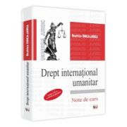 Drept international umanitar. Editia a 2-a Note de curs