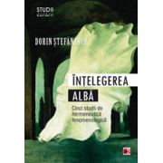 INTELEGEREA ALBA. CINCI STUDII DE HERMENEUTICA FENOMENOLOGICA