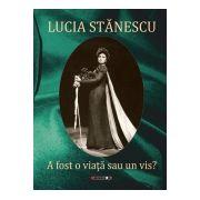 Lucia STĂNESCU A fost o viață sau un vis?