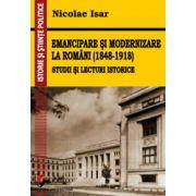 Emancipare şi modernizare la români (1848-1918). Studii şi lecturi istorice