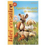 Figurine din pastă de modelat - Ed. a II a revăzută - Idei Creative 27