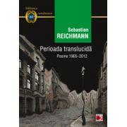 PERIOADA TRANSLUCIDA. POEME 1965-2012