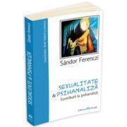 Sexualitate si Psihanaliza - Contributii la psihanaliza