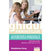 Ghidul parintilor. Autoritatea parentala - sfaturi si idei pentru viata de zi cu zi