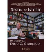DESTIN DE ISTORIC. IN HONOREM DINU C. GIURESCU