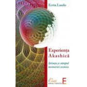 Experienta Akashica. Stiinta si campul memoriei cosmice