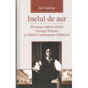 Inelul de Aur. Povestea iubirii dintre George Enescu si Maria Cantacuzino (Maruca)