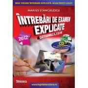 INTREBARI DE EXAMEN EXPLICATE, categoriile A,B si BE - editie 2012 (contine CD gratuit cu teorie + intrebari, interfata exact ca la examen)