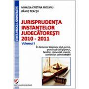Jurisprudenta instantelor judecatoresti, 2010-2011, Volumul I, In domeniul dreptului civil, penal, procesual civil si penal, familiei, comercial, muncii, contencios administrativ