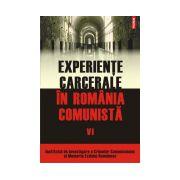 Experiente carcerale in Romania comunista. Volumul al VI-lea