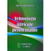 TEHNOLOGII AGRICOLE PERFORMANTE ( Editia a IV-a actualizata si completata )