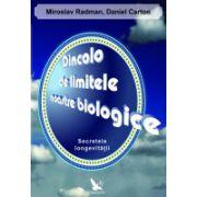 DINCOLO DE LIMITELE NOASTRE BIOLOGICE. SECRETELE LONGEVITATII