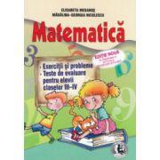 Matematica : exercitii si probleme , teste de evaluare pentru elevii claselor III - IV , editie noua