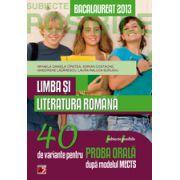BACALAUREAT 2013 LIMBA SI LITERATURA ROMANA. 40 DE VARIANTE PENTRU PROBA ORALA