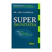 Superimunitatea Ghid fundamental pentru stimularea mijloacelor de aparare ale organismului