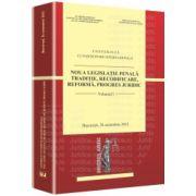 Noua legislatie penala. Traditie, recodificare, reforma, progres juridic Bucuresti, 26 octombrie 2012. Volumul I