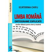 Limba romana. Ortograme explicate. Auxiliar didactic pentru elevi si studenti