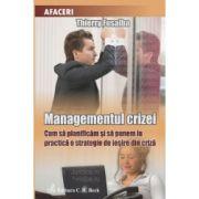 Managementul crizei Cum sa planificam si sa punem in practica o strategie de iesire din criza