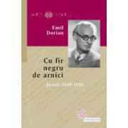 Cu fir negru de arnici  Jurnal 1949-1956 Emil Dorian