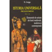 Istoria universala. Prolegomene Elementele de unitate ale lumii medievale, moderne si contemporane Vol. I-III.