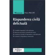 Raspunderea civila delictuala in reglementarea noului Cod civil, a Codului civil din 1864 si a dreptului european