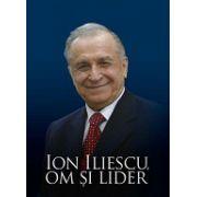 Ion Iliescu, om şi lider