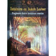 Intalnire cu Jakob Lorber - Fragmente dintr-o invatatura crestina