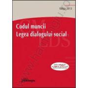 Codul muncii. Legea dialogului social - actualizat 14 martie 2013 Editia a 4-a