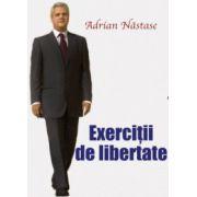 Exercitii de libertate -Adrian Nastase