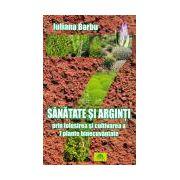 Sănătate şi arginţi prin folosirea şi cultivarea a 7 plante binecuvântate
