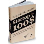 Startup de 100$. Reinventează felul în care îți câștigi existența, fă ceea ce-ți place și creează-ți un viitor nou