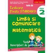 TESTE DE EVALUARE FINALA STANDARD. CLASA A II-A. LIMBA SI COMUNICARE. MATEMATICA. TESTE, DESCRIPTORI DE PERFORMANTA