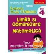 TESTE DE EVALUARE FINALA STANDARD. CLASA A IV-A. LIMBA SI COMUNICARE. MATEMATICA. TESTE, DESCRIPTORI DE PERFORMANTA