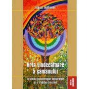 Arta vindecătoare a șamanului, în lumina psihoterapiei occidentale și a tradiției creștine