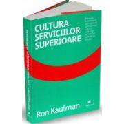Cultura serviciilor superioare - Metoda confirmată prin care să vă încântați clienții, colegii și pe toți cei care vă ies în cale.