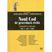Noul Cod de procedura civila. Comentat si adnotat Vol. I - art. 1-526