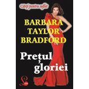 PREȚUL GLORIEI - Barbara Taylor Bradford (Carti pentru suflet)