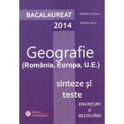 Bacalaureat 2014 Geografie (Romania , Europa , U. E.) Sinteze si teste - Enunturi si Rezolvari