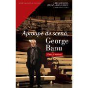 Aproape de scenă - George Banu Eseuri şi mărturii