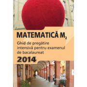 Bacalaureat 2014 Matematică M2 - Ghid de pregătire intensivă