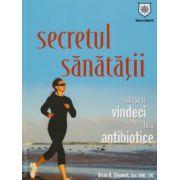 Secretul sanatatii - Cum sa te vindeci fara antibiotice